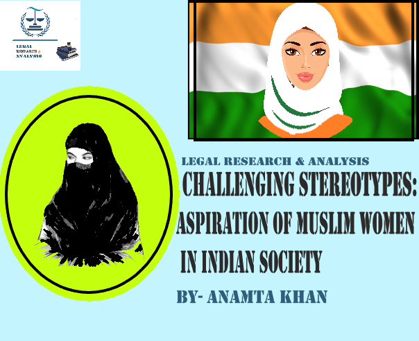 CHALLENGING STEREOTYPES: ASPIRATION OF MUSLIM WOMEN IN INDIAN SOCIETY