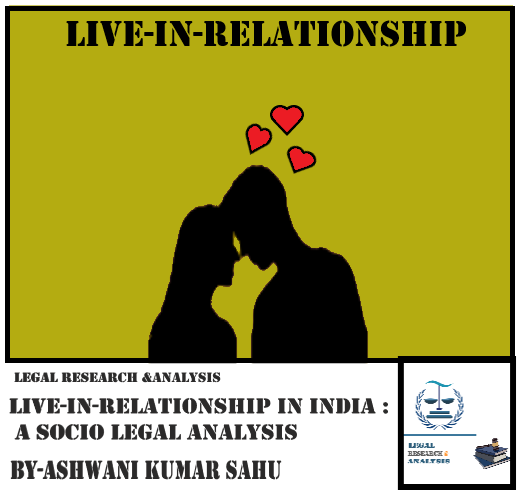 LIVE-IN RELATIONSHIP IN INDIA:  A SOCIO – LEGAL ANALYSIS